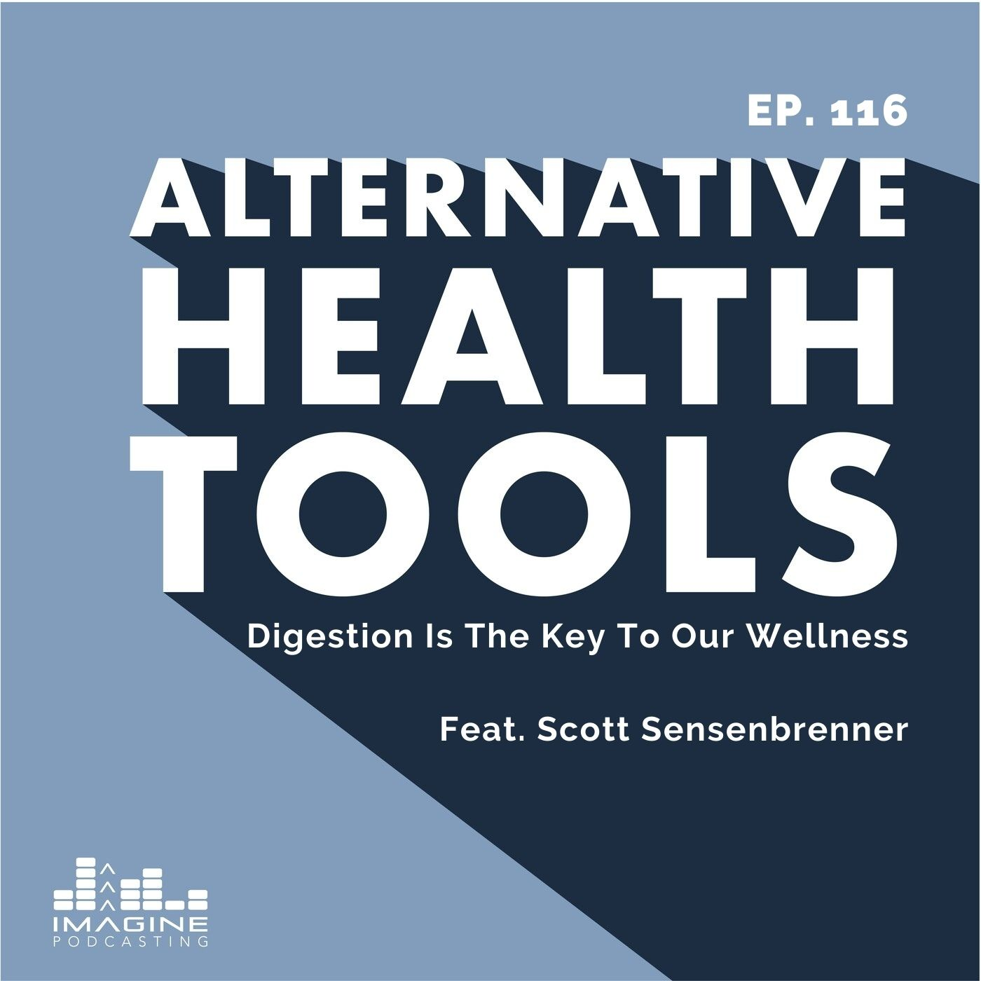 116 Scott Sensenbrenner: Digestion Is The Key To Our Wellness
