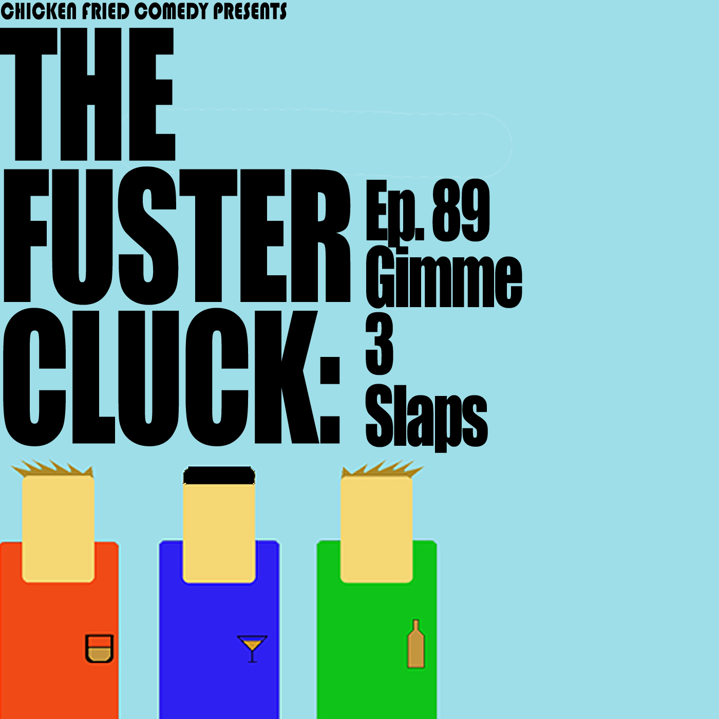 The Fustercluck Ep 89: Gimme 3 Slaps