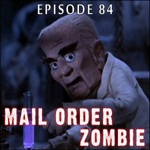 Mail Order Zombie: Episode 084