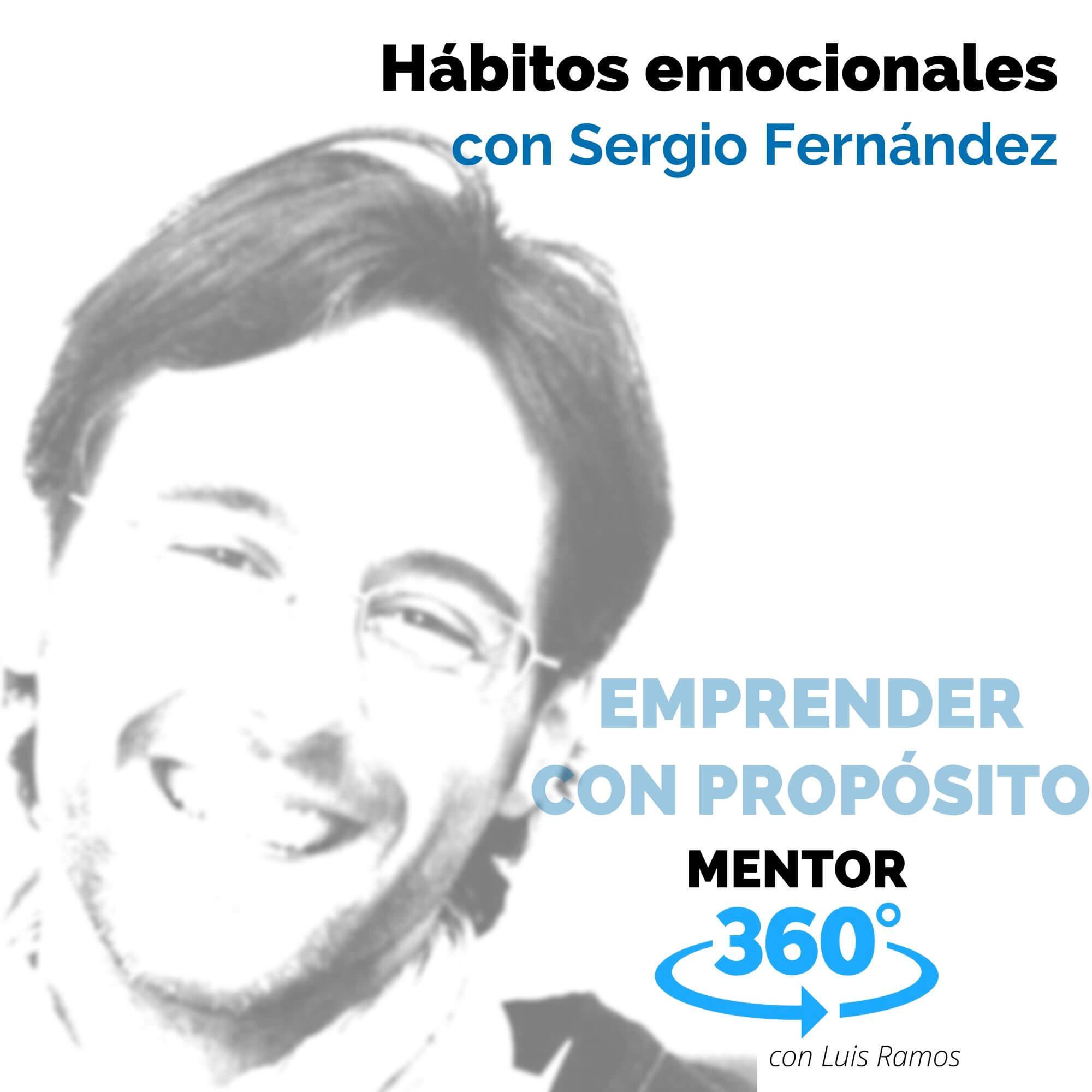 Hábitos emocionales, con Sergio Fernández - EMPRENDER CON PROPÓSITO