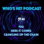 Artwork for Who's He? Podcast #312 Here it comes crawling up the chain