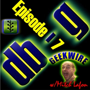 Episode 7 - Geekwire w/Mitch Lafon