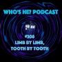 Artwork for Who's He? Podcast #308 Limb by limb, tooth by tooth