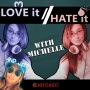 Artwork for Love it, Hate it with Michelle (and Jill) - Episode 32