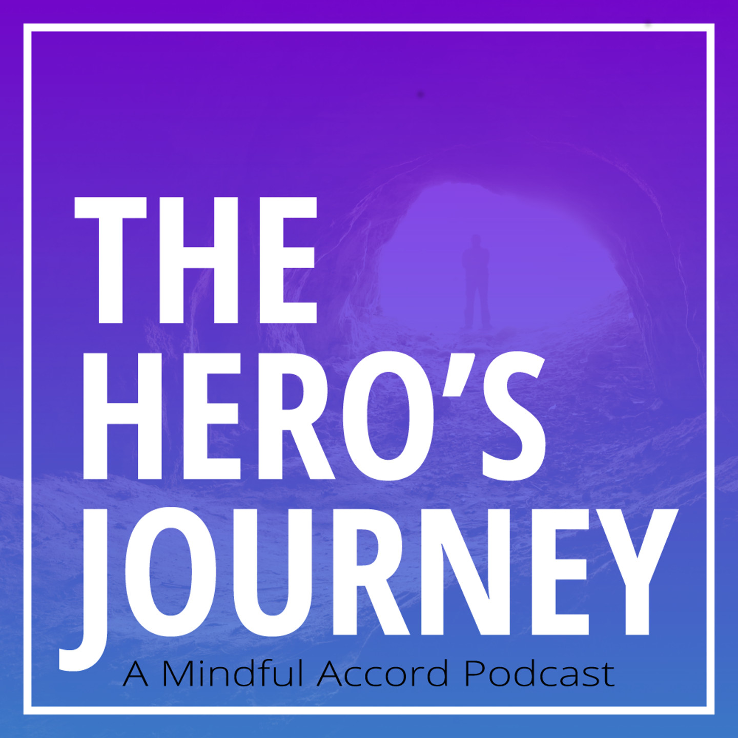 The Hero's Journey: A Mindful Accord Podcast