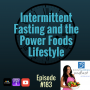 Artwork for Episode #183: Intermittent Fasting and the Power Foods Lifestyle