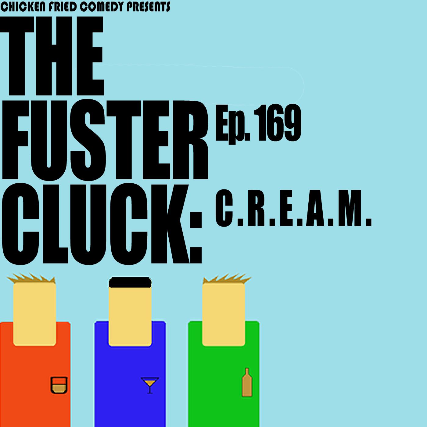 The Fustercluck Ep 169: C.R.E.A.M.