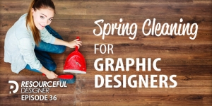 Spring Cleaning for Graphic Designers - RD036