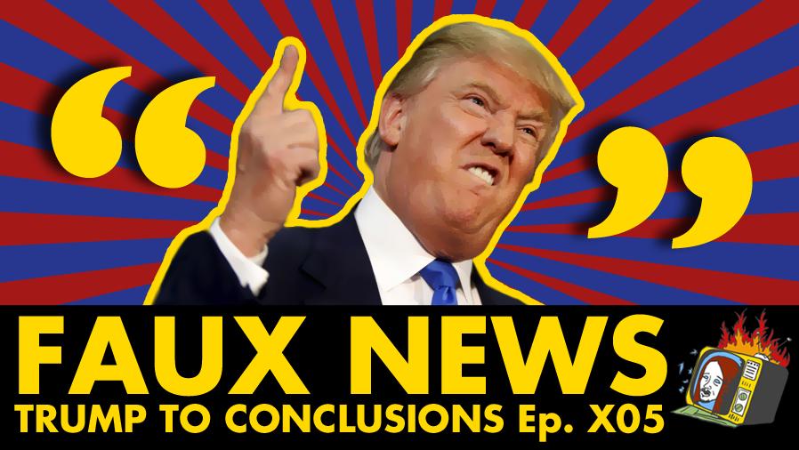 Trump To Conclusions - Ep. X05 (DONALD TRUMP, FACEBOOK, QUOTES, STARBUCKS)