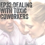 Artwork for Ep32: Dealing with Toxic Coworkers