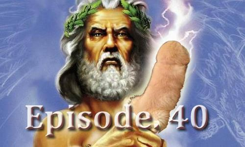 Episode 40: Hey Zeus, It's Aces! Fluff Your Penis? (Part 2)