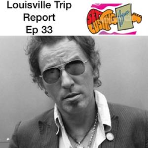 Episode 33 Louisville Trip Report - Set Lusting Bruce