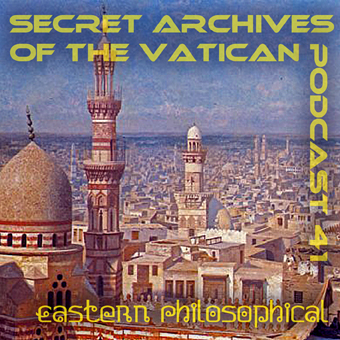 Secret Archives of the Vatican Podcast 41 - Eastern Philosophical