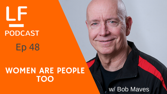 48 Women Are People Too w/ Bob Maves