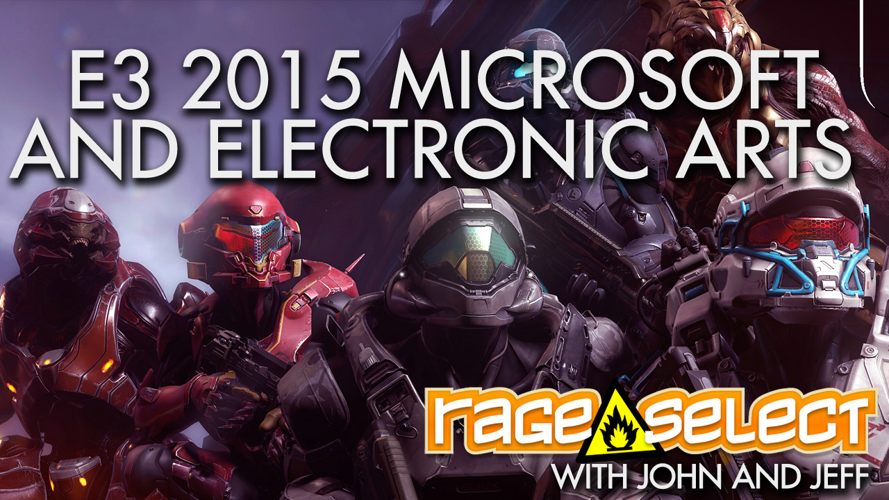 Rage Select E3 2015 Part Two - Microsoft and EA Conferences with John and Jeff