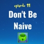Artwork for 011: Don't Be Naive
