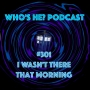 Artwork for Who's He? Podcast #301 I wasn't there that morning