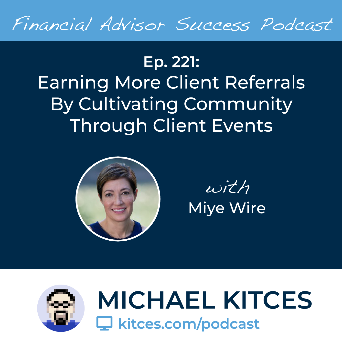 Ep 221: Earning More Client Referrals By Cultivating Community Through Client Events with Miye Wire