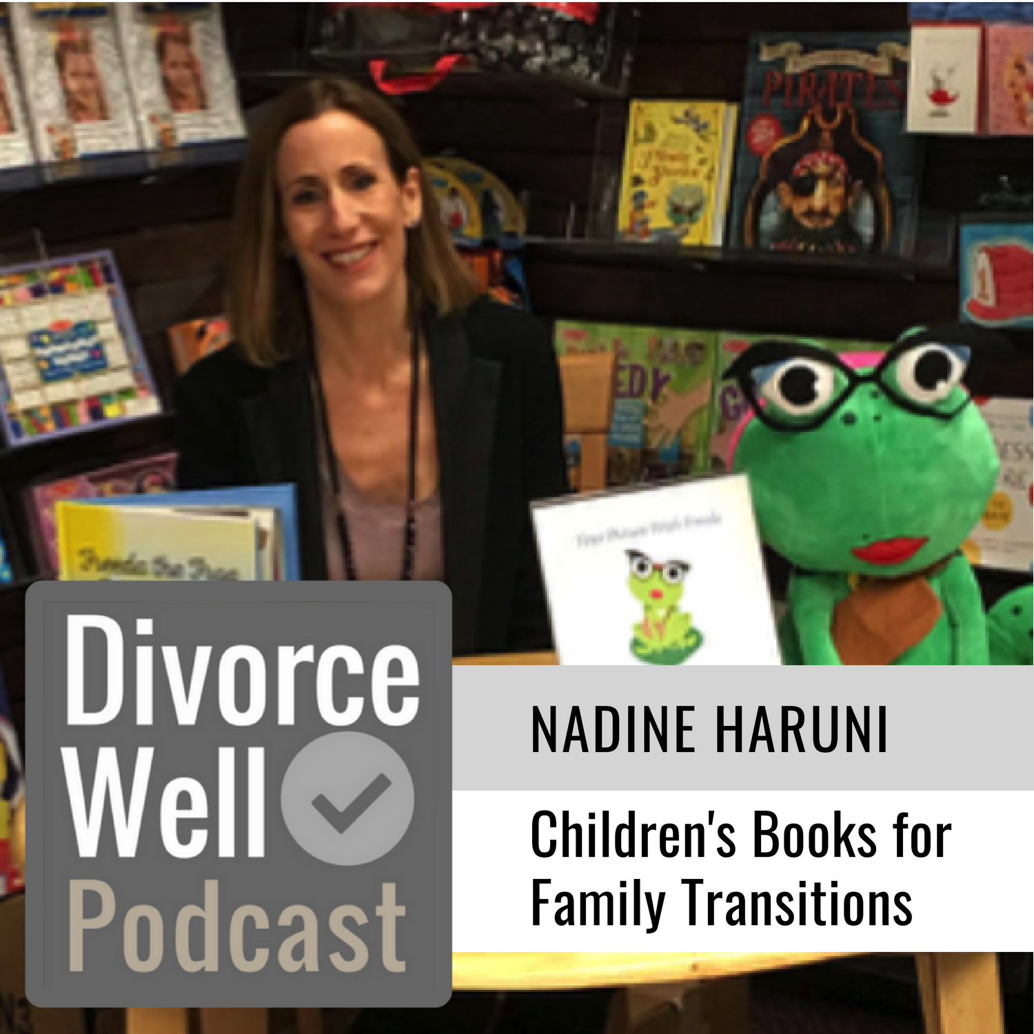 The Divorce Well Podcast - 23 - Children's Books to Help with Family Transitions, with author Nadine Haruni