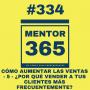 Artwork for MENTOR365 #334Cómo aumentar las ventas - 5 - ¿Por qué vender a tus clientes más frecuentemente?
