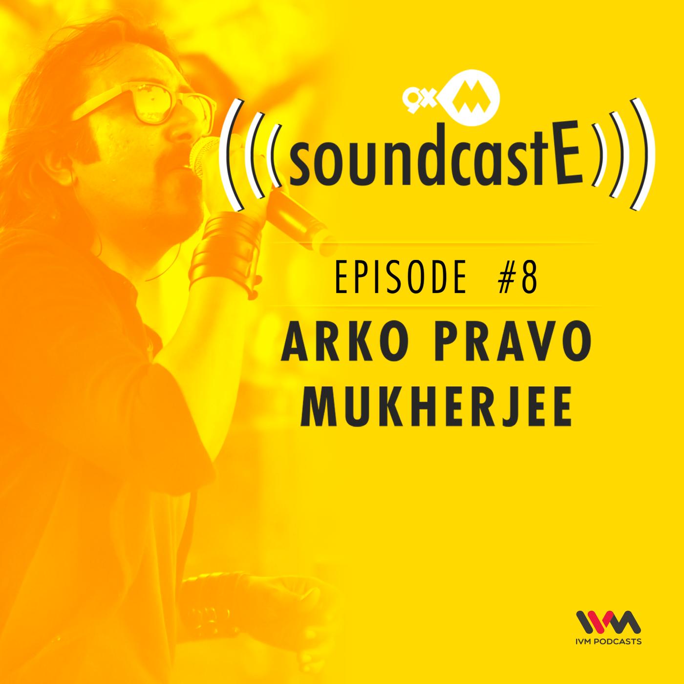 Ep. 08: 9XM SoundcastE with Arko Pravo Mukherjee