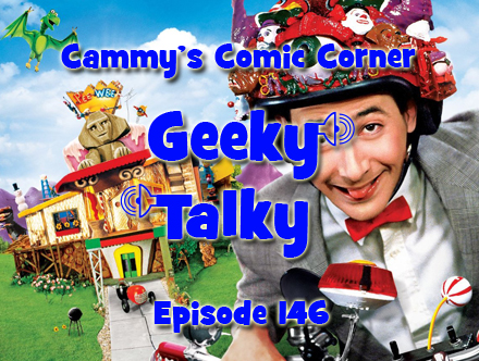 Cammy's Comic Corner - Geeky Talky - Episode 146