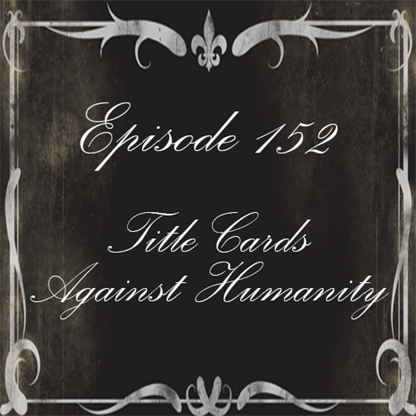 Episide 152 - Title Cards against Humanity