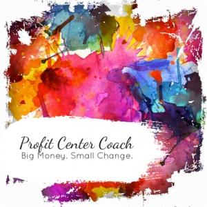 Profit Center Coach - Two Minute Commute - Big Money - Small Change