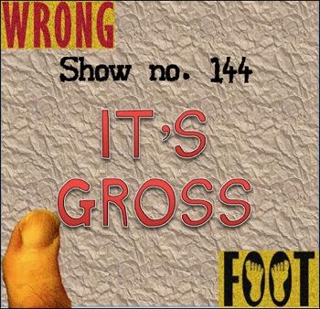 EP144--It's Gross