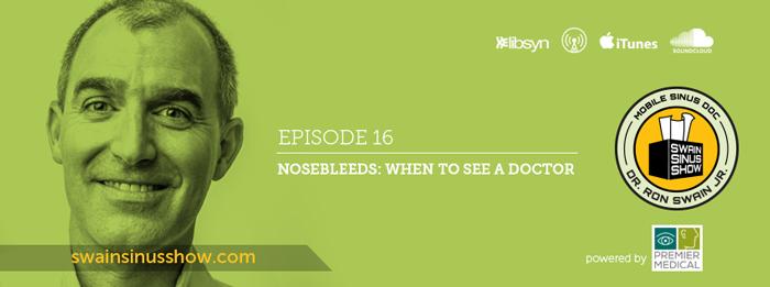 Swain Sinus Show | Dr. Ron Swain | Ep16 | Nosebleeds
