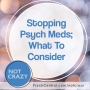 Artwork for Stopping Psych Meds; What To Consider