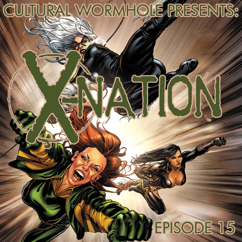 Cultural Wormhole Presents: X-Nation Episode 15