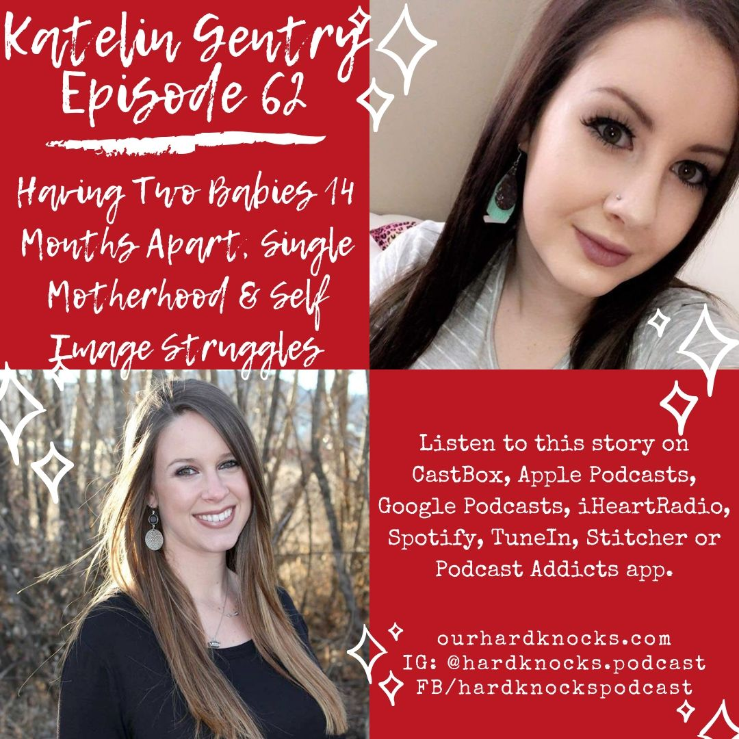 Episode 62: Katelin Gentry - Having Two Babies 14 Months Apart, Single Motherhood & Self Image Struggles