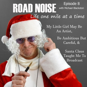 My Little Girl May Be An Artist, Be Ambitious But Careful, & Santa Claus Taught Me To Broadcast - RN 008
