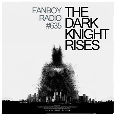 Fanboy Radio #635 - Dark Knight Rises Primer