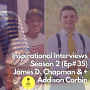 Artwork for (#35) INSPIRATIONAL INTERVIEWS: James Chapman + Addison Corbin
