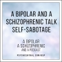 Artwork for A Bipolar and a Schizophrenic Talk Self-Sabotage