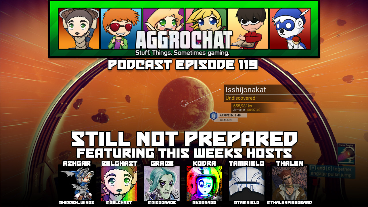 AggroChat #119 - Still Not Prepared