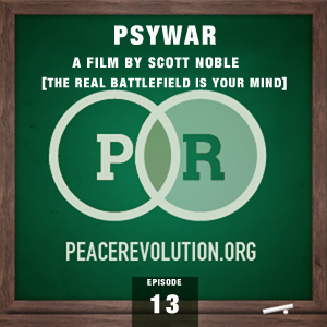 Peace Revolution episode 013: Psywar / The Real Battlefield is the Mind / a Film by Scott Noble