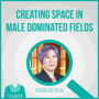 Artwork for Creating Space In Male Dominated Fields with Jacqueline Duval - Episode 55