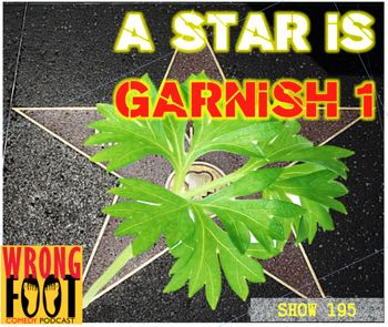 EP195--A Star is Garnish, Part One