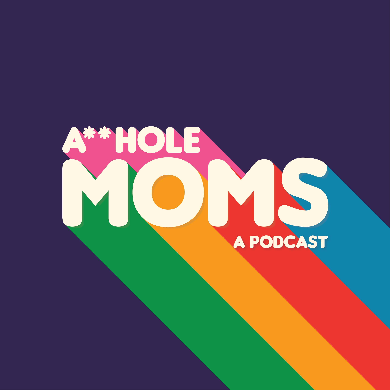 A**Hole Moms show art