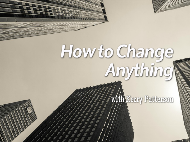 """How to Change Anything"" with Kerry Patterson"