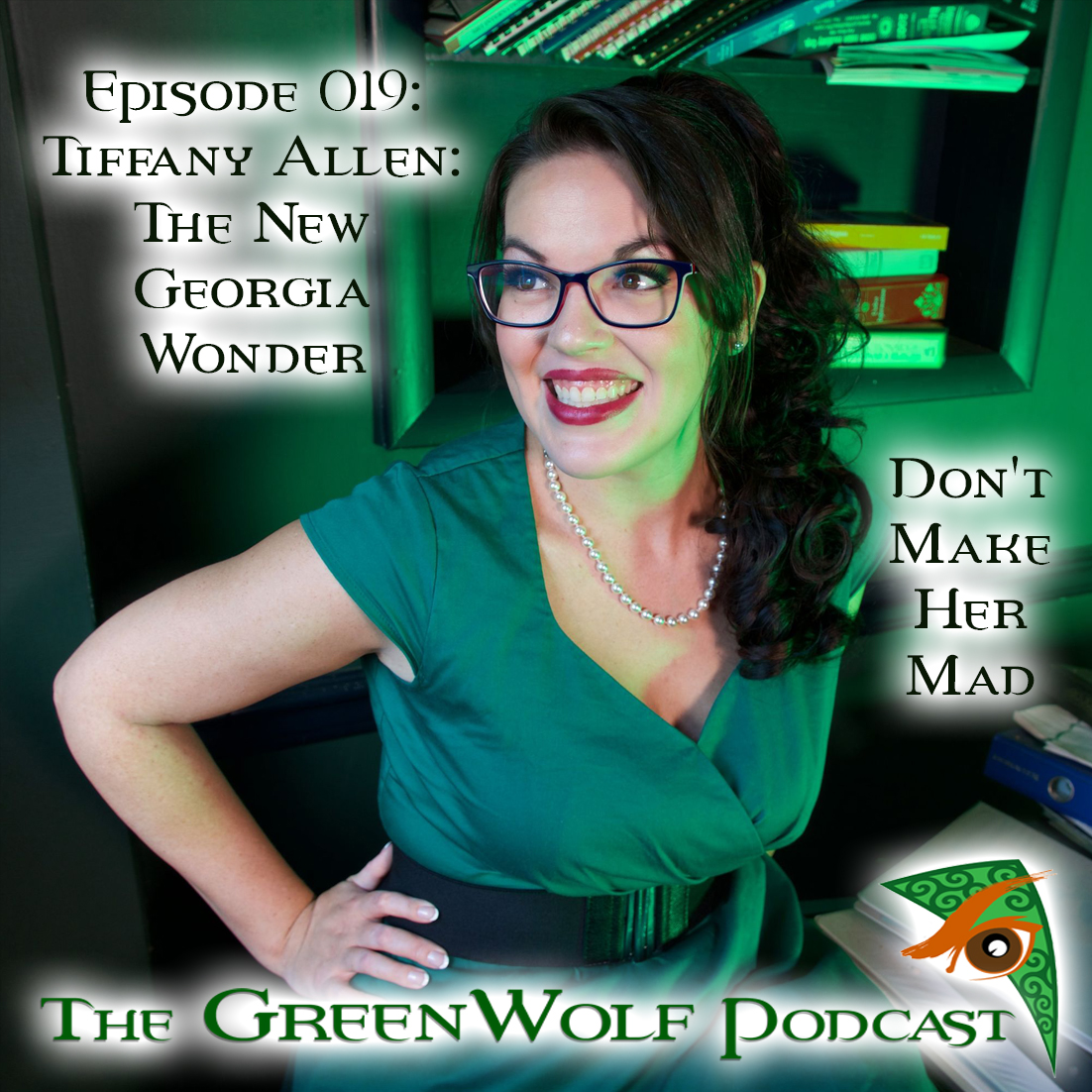 The GreenWolf Podcast - Ep 019- Tiffany Allen- Don't Make Her Mad