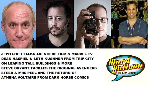 Word Balloon Podcast Avengers Film and TV Talk With Jeph Loeb; Dean Haspiel and Seth Kushner; and Steve Bryant