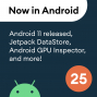 Artwork for 25 - Android 11 released, Jetpack DataStore, Android GPU Inspector, and more!