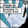 Artwork for Bangkok vs. Plastic Bags [Season 2, Episode 66]