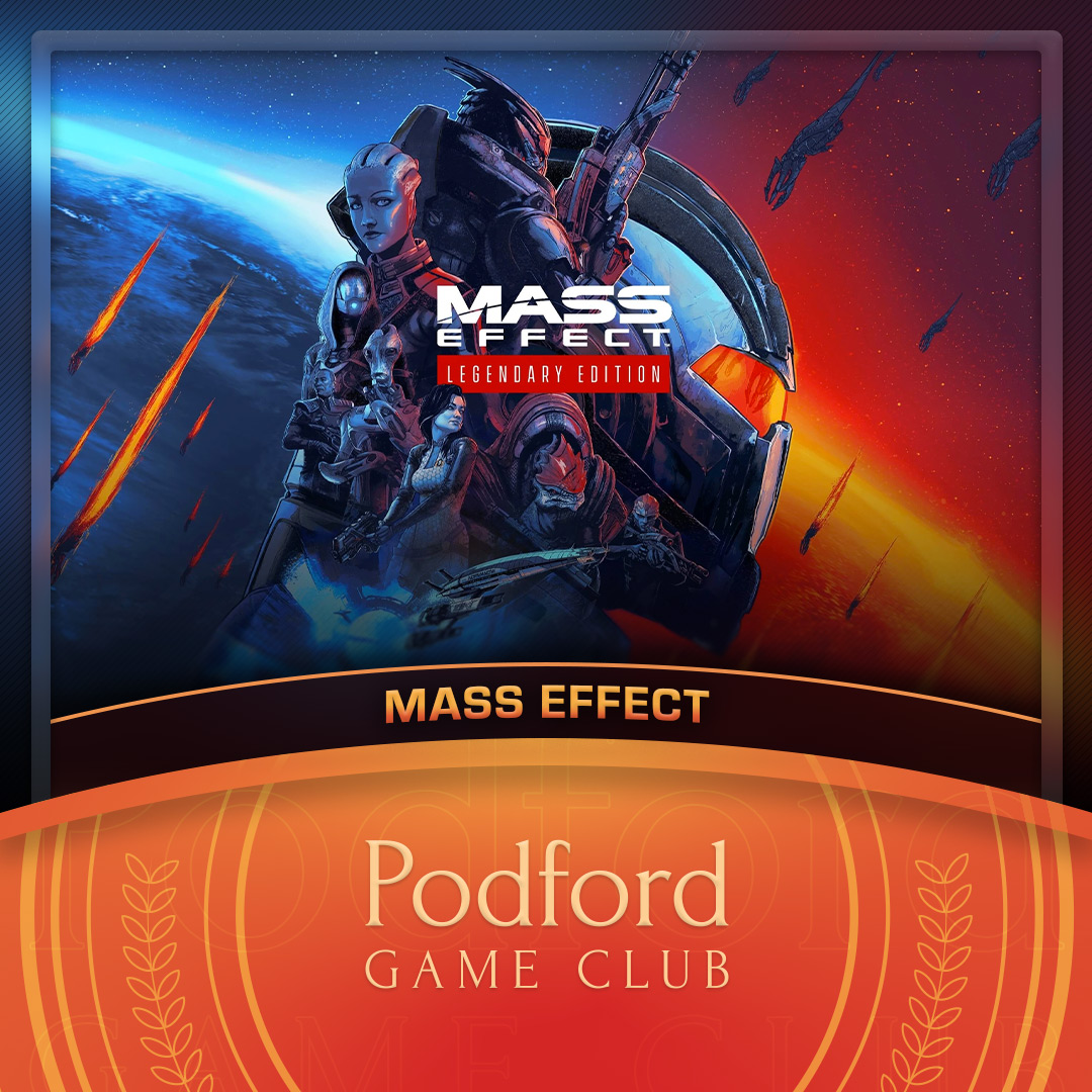 Podford Game Club: Mass Effect (Spoilercast)