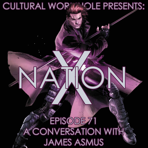Cultural Wormhole Presents: X-Nation Episode 71 - A Conversation with James Asmus