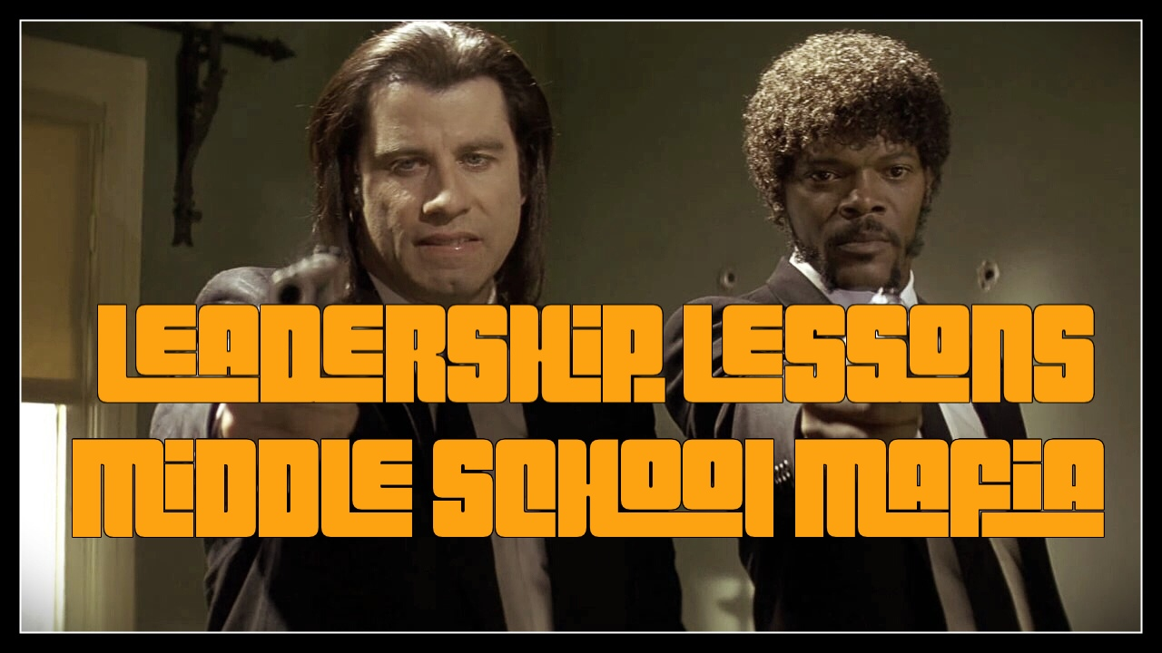 Episode 40 - Lessons from the Middle School Mafia (Pulp Fiction)